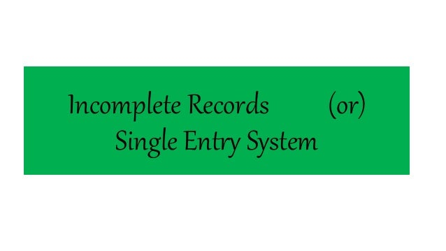 Incomplete Records (or) Single Entry System