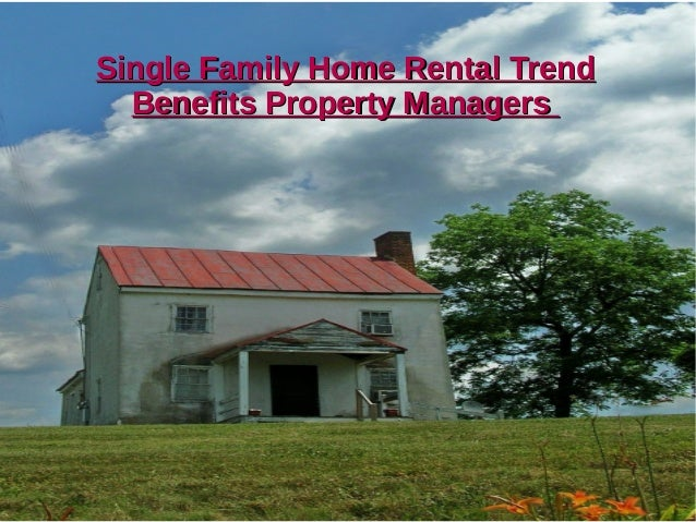Single Family Home Rental TrendSingle Family Home Rental Trend Benefits Property ManagersBenefits Property Managers
