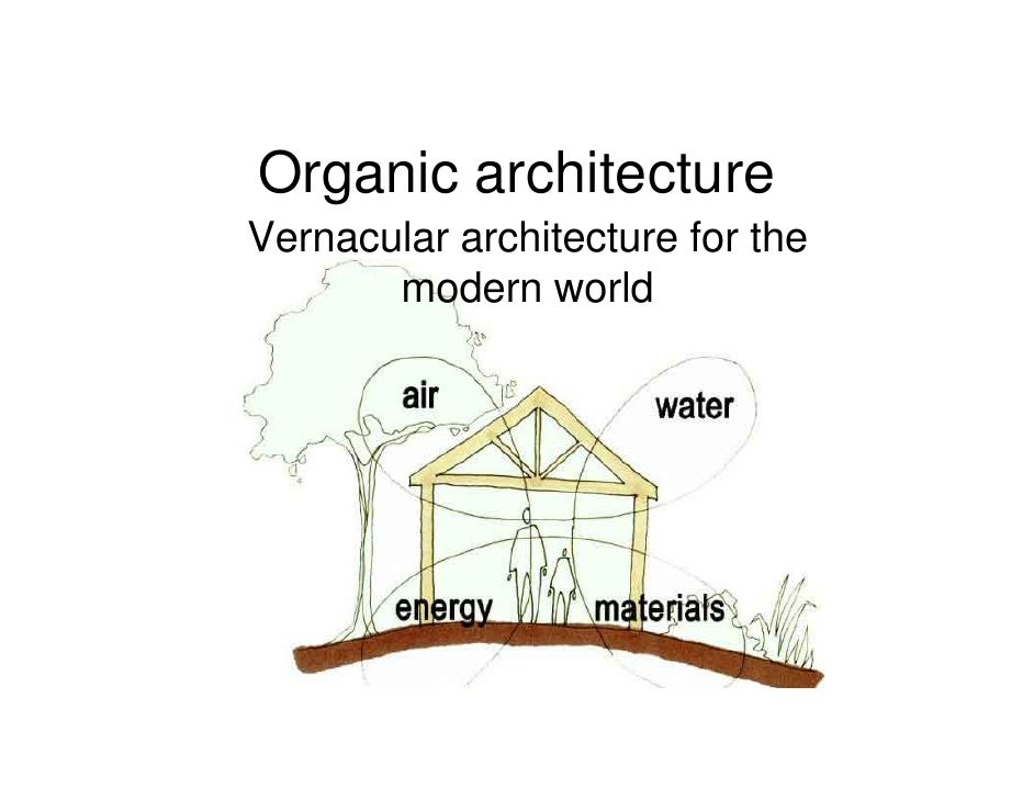 Organic architecture Vernacular architecture for the        modern world