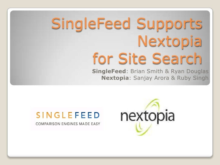 SingleFeed Supports Nextopiafor Site Search<br />SingleFeed: Brian Smith & Ryan Douglas<br />Nextopia: Sanjay Arora & Ruby...