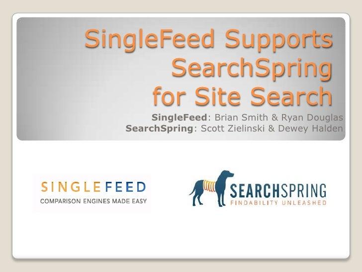 SingleFeed Supports SearchSpringfor Site Search<br />SingleFeed: Brian Smith & Ryan Douglas<br />SearchSpring: Scott Zieli...