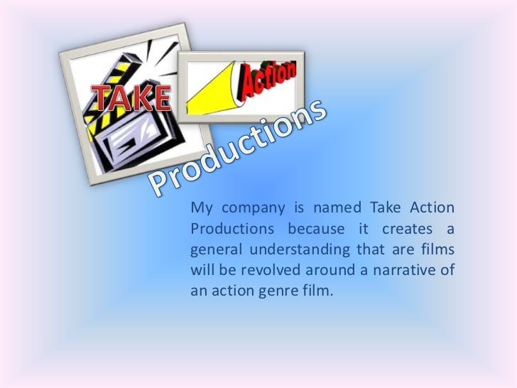 TAKE<br />Productions<br />My company is named Take Action Productions because it creates a general understanding that are...