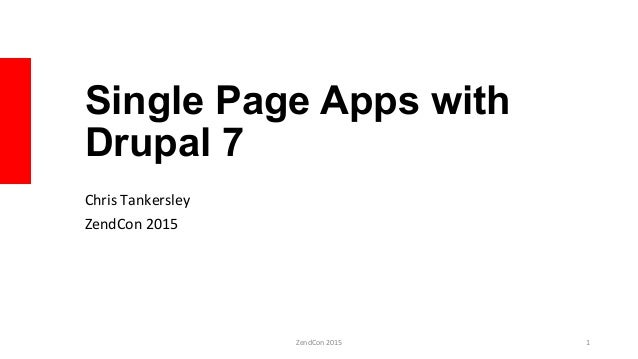Single Page Apps with Drupal 7 Chris	   Tankersley	    ZendCon	   2015	    ZendCon	   2015	    1