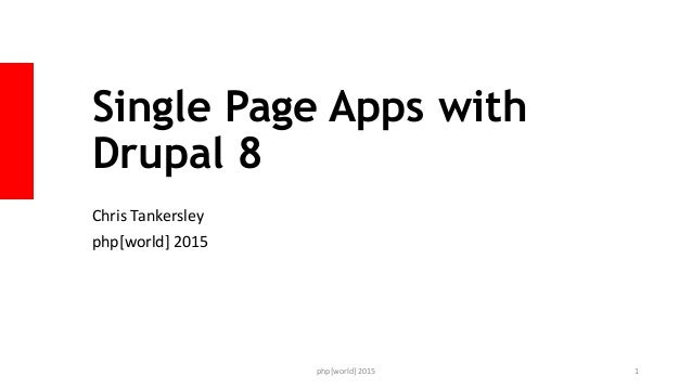 Single Page Apps with Drupal 8 Chris Tankersley php[world] 2015 php[world] 2015 1