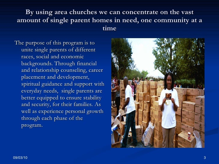 By using area churches we can concentrate on the vast amount of single parent homes in need, one community at a time <ul><...