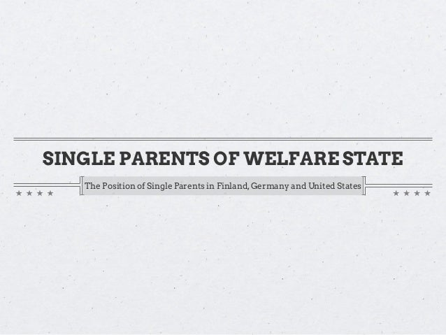 SINGLE PARENTS OF WELFARE STATE   The Position of Single Parents in Finland, Germany and United States