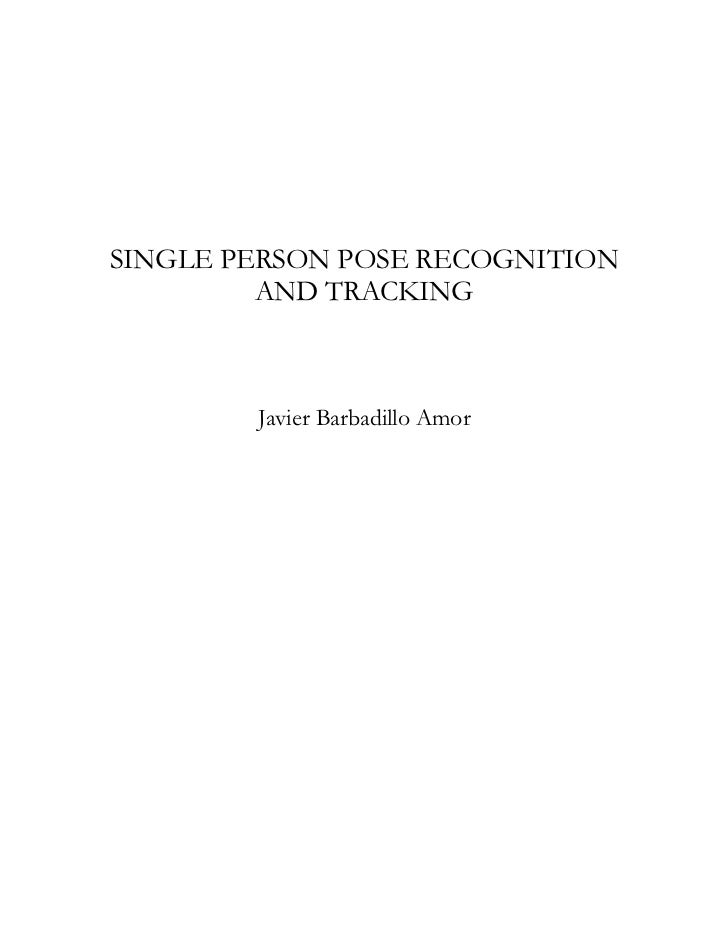 SINGLE PERSON POSE RECOGNITION         AND TRACKING        Javier Barbadillo Amor