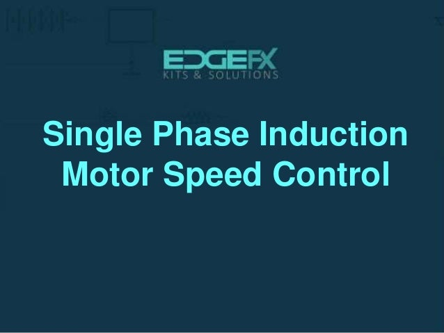 single phase induction motor speed control On single phase motor speed control