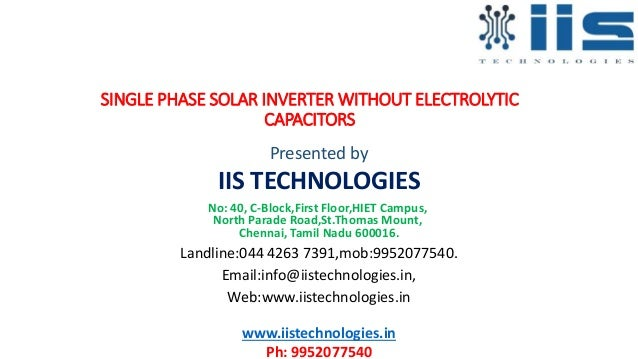 SINGLE PHASE SOLAR INVERTER WITHOUT ELECTROLYTIC CAPACITORS Presented by IIS TECHNOLOGIES No: 40, C-Block,First Floor,HIET...
