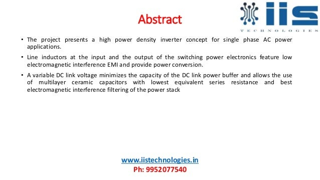 Abstract • The project presents a high power density inverter concept for single phase AC power applications. • Line induc...