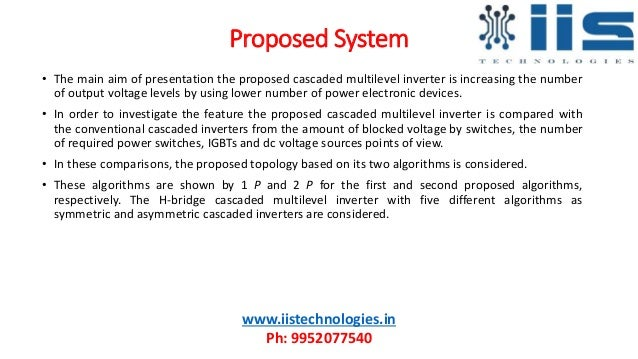 Proposed System • The main aim of presentation the proposed cascaded multilevel inverter is increasing the number of outpu...