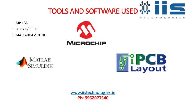 TOOLS AND SOFTWARE USED • MP LAB • ORCAD/PSPICE • MATLAB/SIMULINK www.iistechnologies.in Ph: 9952077540