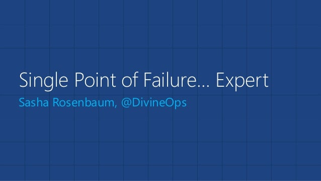 Single Point of Failure… Expert Sasha Rosenbaum, @DivineOps