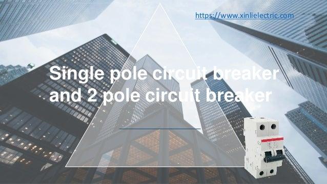 Single pole circuit breaker and 2 pole circuit breaker https://www.xinlielectric.com