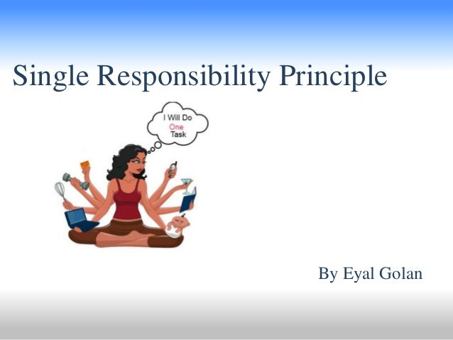 Single Responsibility Principle By Eyal Golan