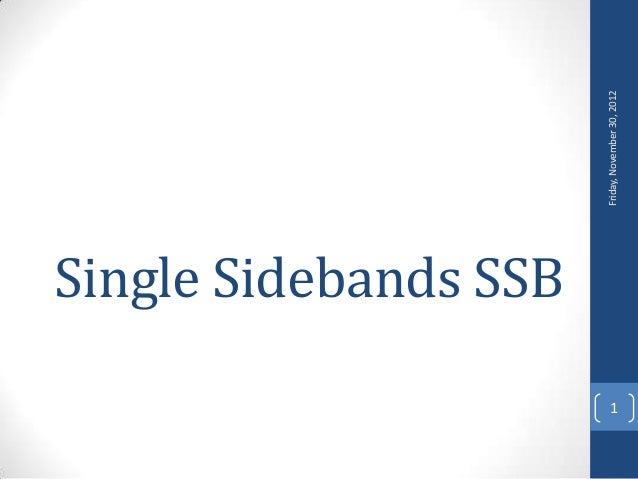 Single Sidebands SSB                           Friday, November 30, 20121