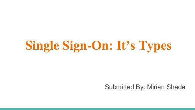 Single Sign-On: It's Types Submitted By: Mirian Shade