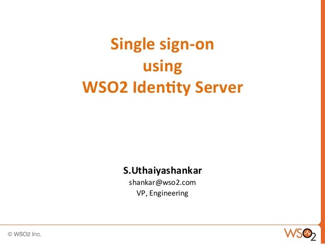 Single  sign-‐on     using     WSO2  Iden1ty  Server    S.Uthaiyashankar   shankar@wso2.com   VP,  ...