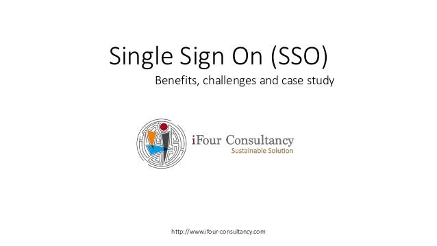 Single Sign On (SSO) http://www.ifour-consultancy.com Benefits, challenges and case study