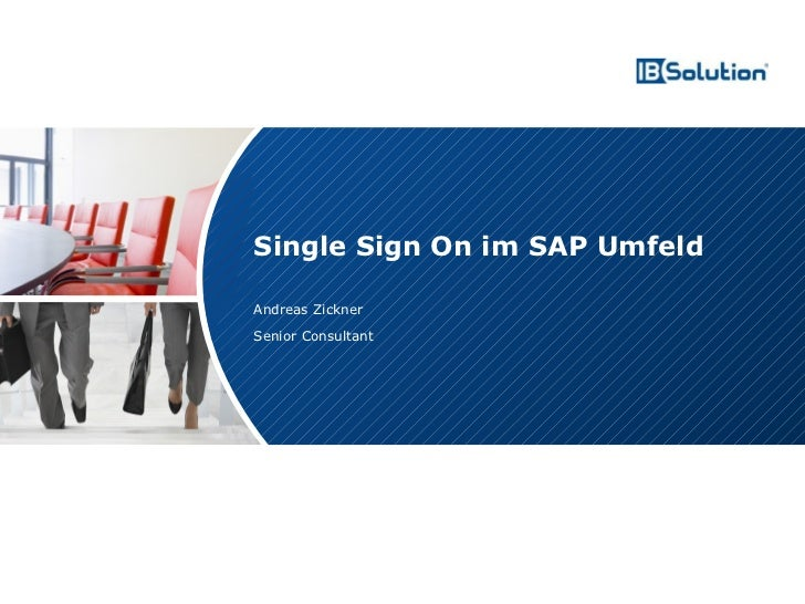 Single Sign On im SAP Umfeld                                      Andreas Zickner                                      Sen...