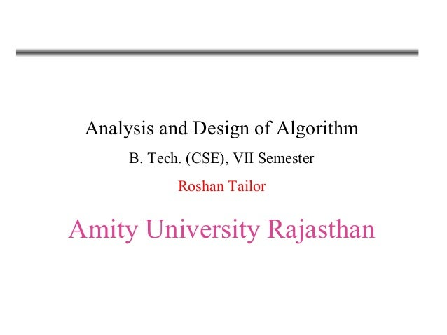 Analysis and Design of Algorithm B. Tech. (CSE), VII Semester Roshan Tailor Amity University Rajasthan