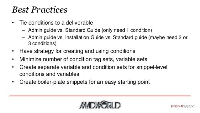 Best Practices • Tie conditions to a deliverable – Admin guide vs. Standard Guide (only need 1 condition) – Admin guide vs...