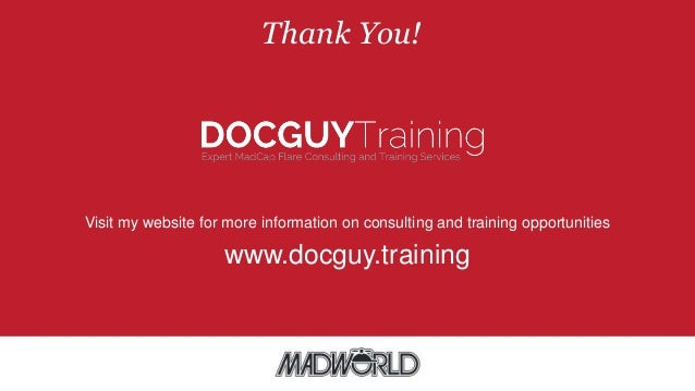 Thank You! Visit my website for more information on consulting and training opportunities www.docguy.training