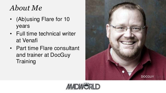 About Me • (Ab)using Flare for 10 years • Full time technical writer at Venafi • Part time Flare consultant and trainer at...