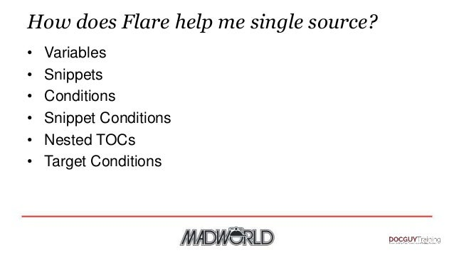 How does Flare help me single source? • Variables • Snippets • Conditions • Snippet Conditions • Nested TOCs • Target Cond...