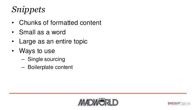 Snippets • Chunks of formatted content • Small as a word • Large as an entire topic • Ways to use – Single sourcing – Boil...