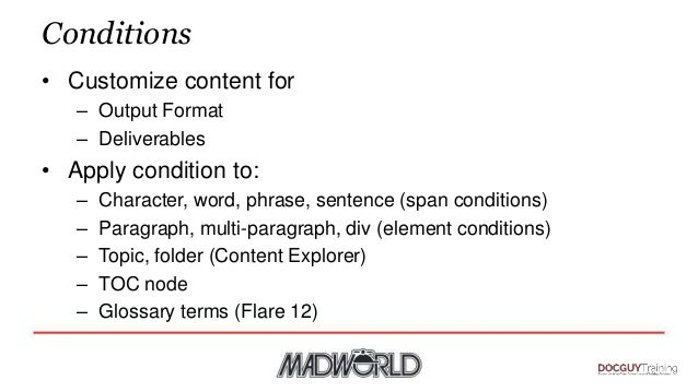 Conditions • Customize content for – Output Format – Deliverables • Apply condition to: – Character, word, phrase, sentenc...