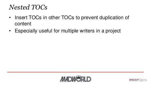 Nested TOCs • Insert TOCs in other TOCs to prevent duplication of content • Especially useful for multiple writers in a pr...