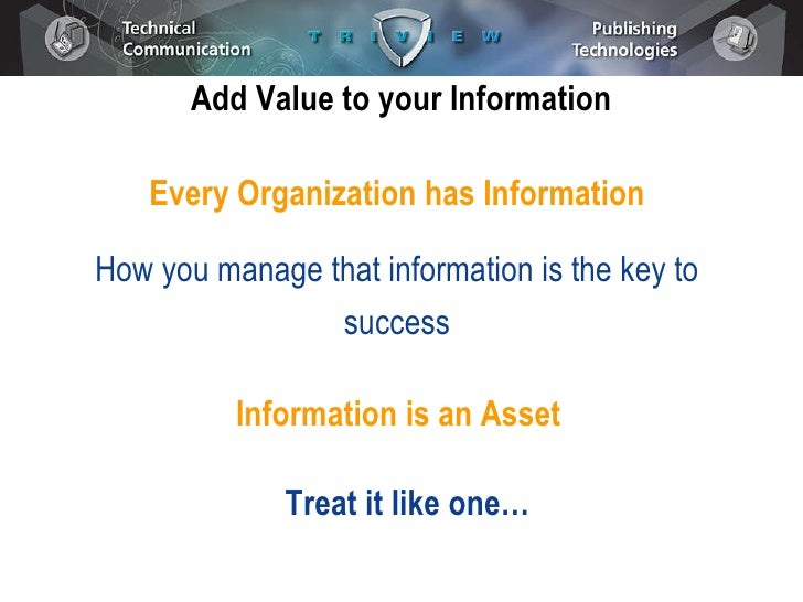 Add Value to your Information Every Organization has Information How you manage that information is the key to success Inf...