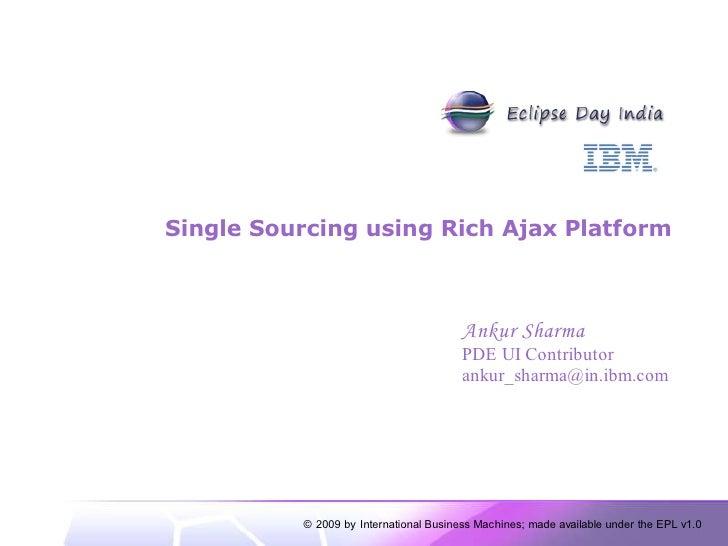 Single Sourcing using Rich Ajax Platform                                            Ankur Sharma                          ...