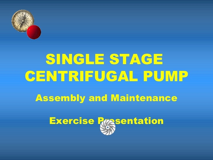 SINGLE STAGECENTRIFUGAL PUMP Assembly and Maintenance   Exercise Presentation
