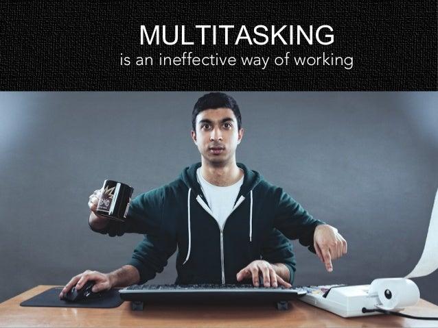 Why you should stop multitasking and embrace singletasking Slide 3