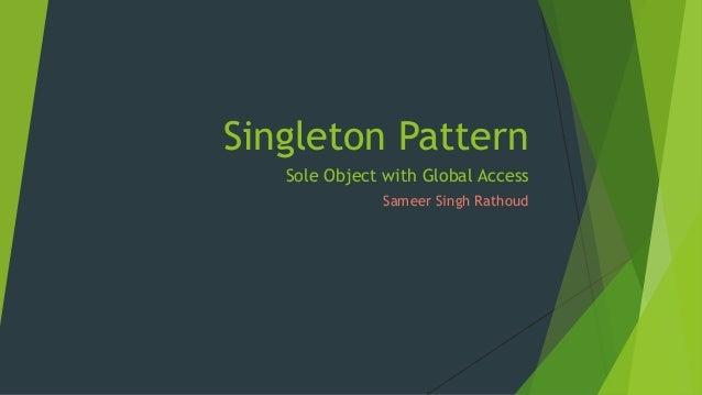 Singleton Pattern Sole Object with Global Access Sameer Singh Rathoud