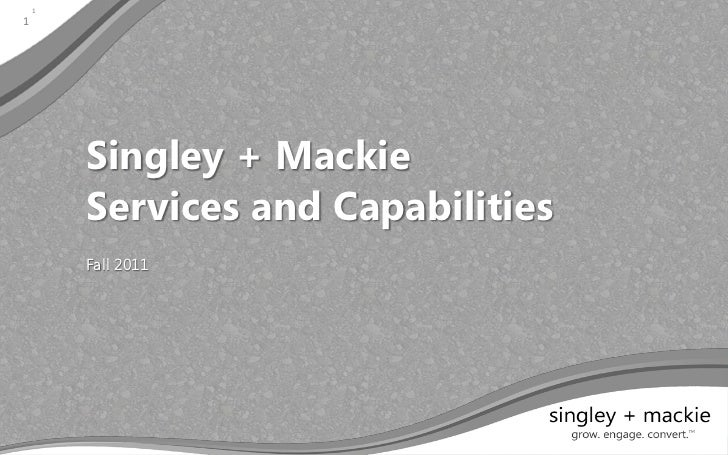 11        Singley + Mackie        Services and Capabilities        Fall 2011