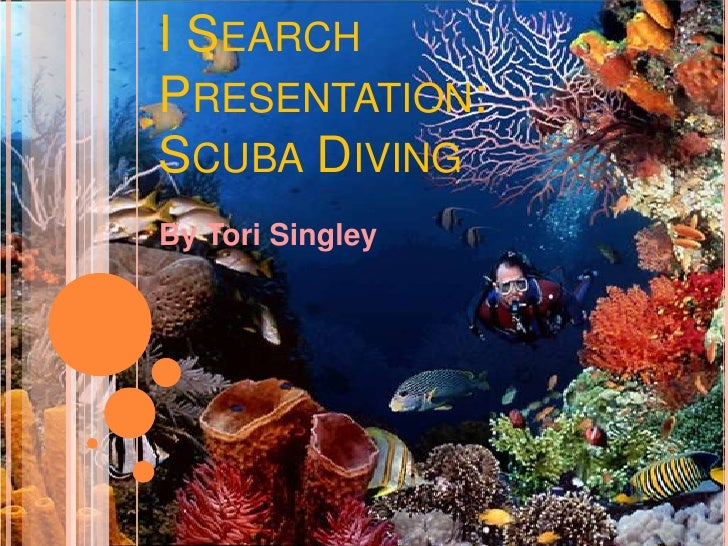 I Search Presentation: Scuba Diving<br />By ToriSingley<br />