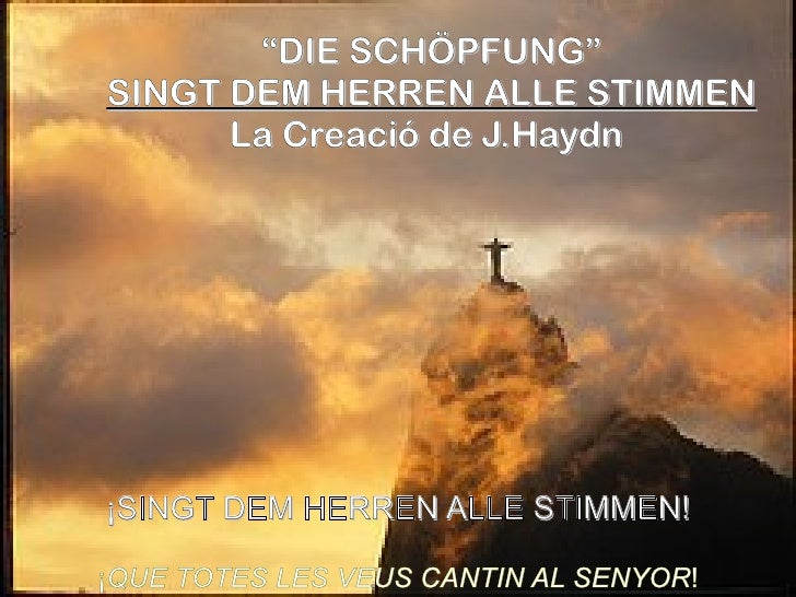 """""""DIE SCHÖPFUNG"""" SINGT DEM HERREN ALLE STIMMEN       La Creació de J.Haydn     ¡SINGT DEM HERREN ALLE STIMMEN!  ¡QUE TOTES ..."""