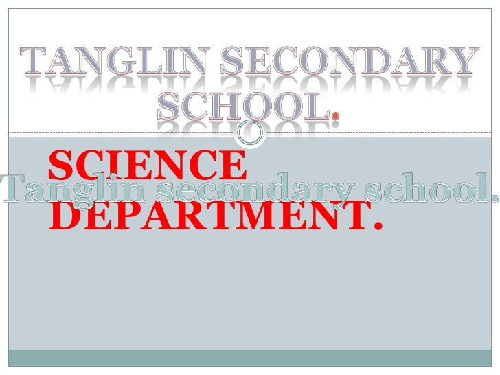 Tanglin secondary school.<br />SCIENCE DEPARTMENT.<br />Tanglin secondary school.<br />