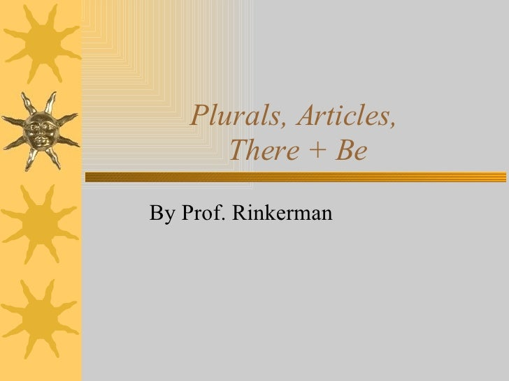 Plurals, Articles,  There + Be By Prof. Rinkerman