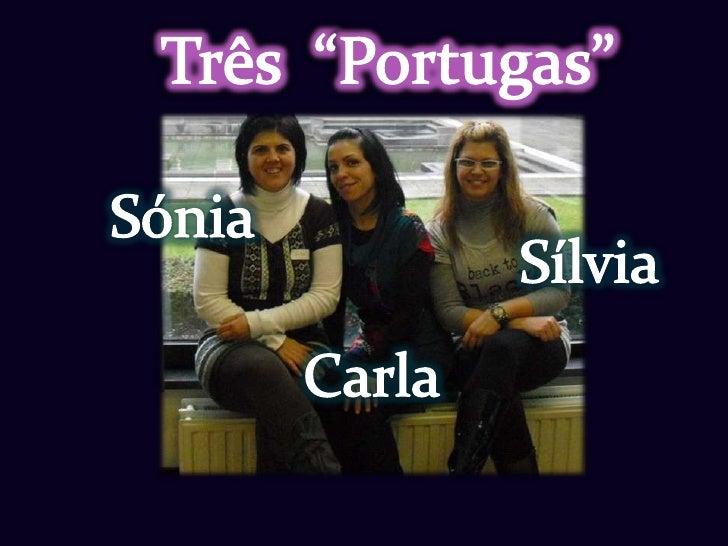 """Três  """"Portugas""""<br />Sónia<br />Sílvia<br />Carla<br />"""