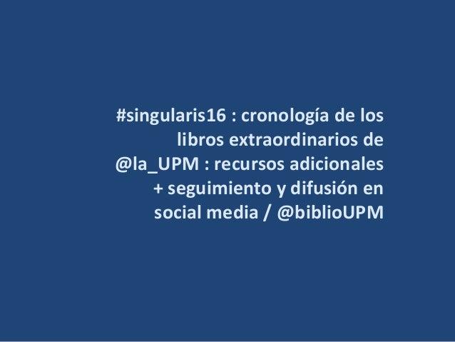 #singularis16 : cronología de los libros extraordinarios de @la_UPM : recursos adicionales + seguimiento y difusión en soc...