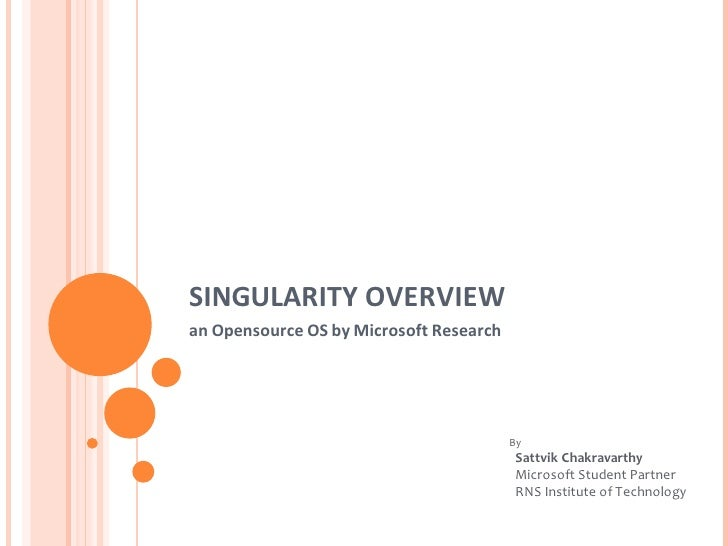 SINGULARITY OVERVIEW an Opensource OS by Microsoft Research                                              By               ...
