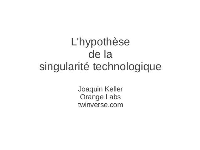 L'hypothèse de la singularité technologique Joaquin Keller Orange Labs twinverse.com