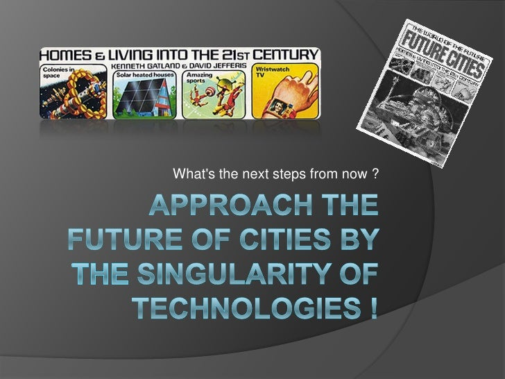 approach the future of cities by the singularity of technologies !<br />What's the nextstepsfromnow ?<br />