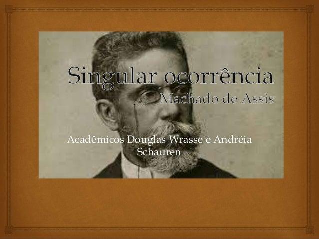 Acadêmicos Douglas Wrasse e Andréia Schauren