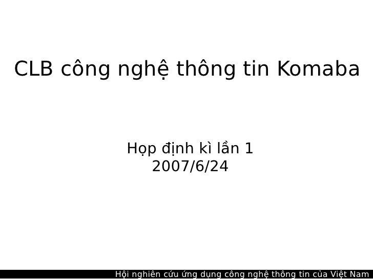CLB công nghệ thông tin Komaba             Họp định kì lần 1             2007/6/24             Hội nghiên cứu ứng dụng côn...