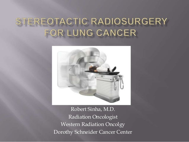 Robert Sinha, M.D.     Radiation Oncologist  Western Radiation OncolgyDorothy Schneider Cancer Center